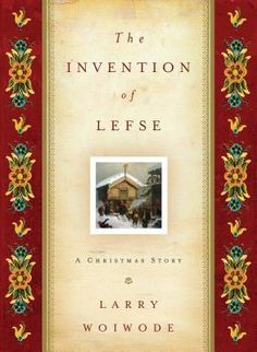 The Invention Of Lefse: A turn of the century Norwegian Christmas novella   October 2012  ...4 stars