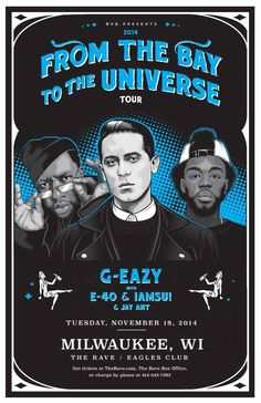 From The Bay To The Universe Tour G-EAZY with E-40, IAMSU!, Jay Ant Tuesday, November 18, 2014 at 7pm (doors scheduled to open at 6pm) The Rave/Eagles Club - Milwaukee WI All Ages / 21+ to Drink  Purchase tickets at http://tickets.therave.com, www.eTix.com, charge by phone at 414-342-7283, or visit our box office at 2401 W. Wisconsin Avenue in Milwaukee. Box office and charge by phone hours are Mon-Sat 10am-6pm. The Rave/Eagles Club no longer sells tickets via Ticketmaster.