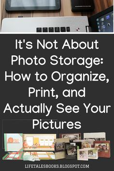 LifeTalesBooks Personal Publishing: It's Not About Photo Storage: How to Organize, Print, and SEE Pictures Foto Fun, Bujo, Photographs And Memories, Photo Storage, Paper Organization, Thing 1, Photo Projects, Photo Tips, Digital Scrapbooking