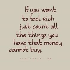 So many things in my life that cannot be purchased. No amount of money could compare to the amazing people I have around me.