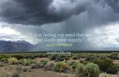 """""""It is in facing our need that we find God's great supply. Scripture Quotes, Bible Verses, Reformed Theology, The Lord Is Good, Sea To Shining Sea, Finding God, We Need, Faith In God"""