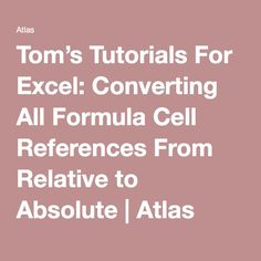 Tom's Tutorials For Excel: Converting All Formula Cell References From Relative to Absolute | Atlas