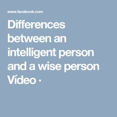 Differences between an intelligent person and a wise person Vídeo ·