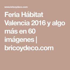 Feria Hábitat Valencia 2016 y algo más en 60 imágenes   bricoydeco.com