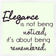 """""""Elegance is not being noticed, it's about being remembered."""" Inspirational motivational beauty and fashion quote"""