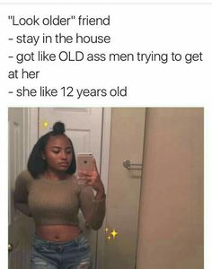 Bitch I he 13 & everyone be thinking i'm like 16-19 smfh man u feel me