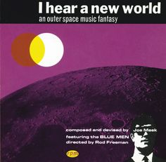Joe Meek: I hear a new world. Psychedelic-electronic-space tunes from 1960. Just cool.