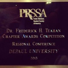 DePaul PRSSA was awarded a F.H. Teahan Award at the 2013 PRSSA National Conference in Philadelphia for Best Regional Conference. Our sold-out regional conference, PR--The Chicago Way, showcased the unique PR opportunities in Chicago.