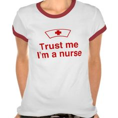 Trust Me I'm a Nurse T-shirt   Click on photo to purchase. Check out all current coupon offers and save! http://www.zazzle.com/coupons?rf=238785193994622463&tc=pin
