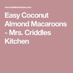 Easy Coconut Almond Macaroons - Mrs. Criddles Kitchen