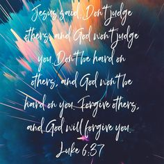 Judge not, and ye shall not be judged: condemn not, and ye shall not be condemned: forgive, and ye shall be forgiven: Luke KJV Prayer Scriptures, Bible Verses Quotes, Luke 6 37, Psalm 33, Bible App, Bible Pictures, Old And New Testament, Judges, Knowing God