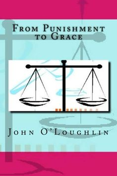 From Punishment to Grace by John O'Loughlin http://www.amazon.com/dp/1500851264/ref=cm_sw_r_pi_dp_XTB8tb0G1JKTJ
