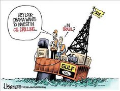 OBAMA places a MORATORIUM on OFF-SHORE DRILLING...stating that it 'kills' the earth.  He then sends our drilling platforms off to Mexico and Brazil.  Shortly after, he sends Mexico and Brazil BILLIONS so that they can drill OFFSHORE.  He states that the U.S.A. will be their BEST CUSTOMER.  Later, China steps in and wins the contract for the Brazilian oil.     FAIL.