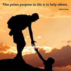 """Our prime purpose in life is to help others"" How I feel about life i suppose! Explains why I chose OT"