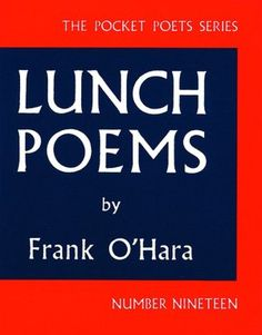 Lunch Poems by Frank O'Hara. @Charlene Saunders Saunders Brown lynn