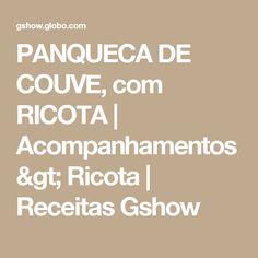 PANQUECA DE COUVE, com RICOTA   Acompanhamentos > Ricota   Receitas Gshow