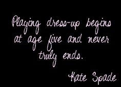 Kate Spade Quote - we couldn't agree more!