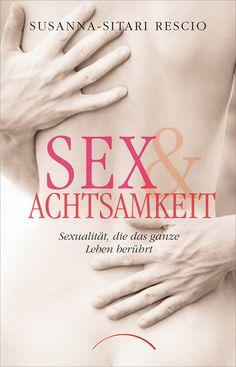 NEUERSCHEINUNG HERBST 2014:  Sex & Achtsamkeit  Sex und Achtsamkeit, körperliche Leidenschaft und die gelassene Wahrnehmung dessen, was ist - wie passt das zusammen? Susanna-Sitari Rescio gibt in diesem Buch die Antwort: Sexualität ist ein Ort vielfältiger Gefühle, Wünsche und Bedürfnisse,....  http://shop.weltinnenraum.de/Verlage/J-Kamphausen/Sex-Achtsamkeit.html?listtype=search&searchparam=sex%20achtsamkeit