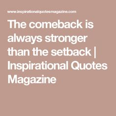 The comeback is always stronger than the setback | Inspirational Quotes Magazine