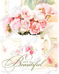 Life is Beautiful:  A Watercolor Fine Art Print for the Cottage Chic Styled Home, Floral Still Life