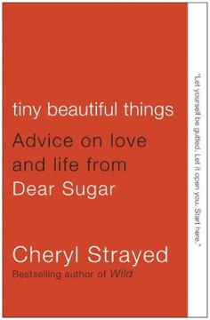 Tiny Beautiful Things: Advice on Love and Life from Dear Sugar by Cheryl Strayed, Paperback   Barnes & Noble®