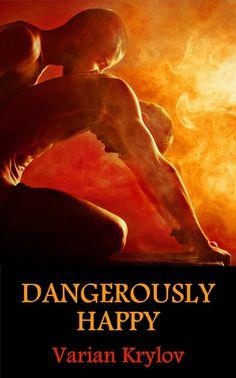 Dangerously Happy by Varian Krylov — M/M Gay Romance http://smutbookclub.com/books/dangerously-happy-by-varian-krylov/