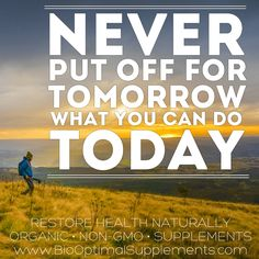 Never put off for tomorrow what you can do today.  Available In March - BioOptimal's Organic Turmeric Curcumin Supplement with Black Pepper is USDA #Organic and #nongmo www.biooptimalsupplements.com *Look for more organic supplements from BioOptimal later this year. #motivation #motivationalquotes