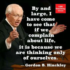 ... If we complain about life, it is because we are only thinking of ourselves.