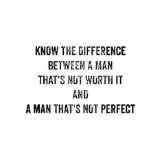 "Nobody is perfect. You're never gonna find ""the perfect man."" But you will find men who are worth it. Worth it just as much as you are. And together your love will be worth the fight of your life. Don't let your ""future husband"" list get in the way of finding a heart truly worth your time, one who will truly love you the way you deserve to be loved. It's not about perfection. It's about seeing beyond the imperfections to someone who is committed to you and building a relationship with you."