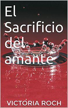 El Sacrificio del amante de VICTORIA ROCH https://www.amazon.es/dp/B01N65UK08/ref=cm_sw_r_pi_dp_x_bg9myb0CDS3E4