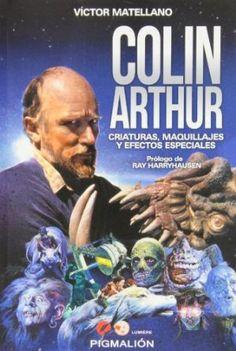 Colin Arthur: Criaturas, Maquillajes y Efectos Especiales [Spanish] by Víctor Matellano García, foreword by Ray Harryhausen