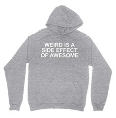 Weird Is A Side Effect Of Awesome Hoodie - Pullover Sweat... https://www.amazon.com/dp/B01MRE1UU7/ref=cm_sw_r_pi_dp_x_FY3jybK9XKXRE