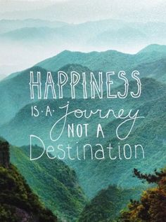 Happiness is a journey - Enjoying and loving your journey!!!