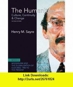 The Humanities Culture, Continuity and Change, Book 6 1900 to the Present (2nd Edition) (Humanities Culture, Continuity  Change) (9780205013326) Henry M. Sayre , ISBN-10: 0205013325  , ISBN-13: 978-0205013326 ,  , tutorials , pdf , ebook , torrent , downloads , rapidshare , filesonic , hotfile , megaupload , fileserve
