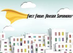 First Friday theme: Hoosier Superhero