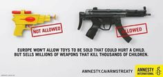 Europe won't allow toys to be sold that can hurt a child, but sells millions of weapons that kill thousands of children.        If you think exporting these weapons is wrong, click here http://www.amnesty.ca/iwriteforjustice/take_action.php?actionid=901=Int