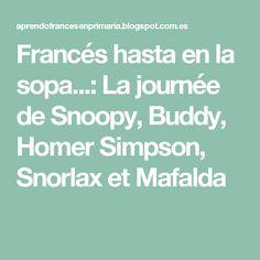 Francés hasta en la sopa...: La journée de Snoopy, Buddy, Homer Simpson, Snorlax et Mafalda