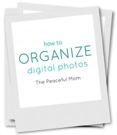 How to #organize your digital photos on your laptop or home computer so you can find anything.--from ThePeacefulMom.com