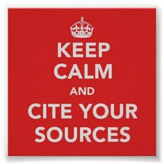 Keep Calm and Cite Your Sources Poster...So NOT fun, but SO important...