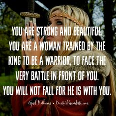"""you are strong and beautiful. you are a woman trained by the king to be a warrior, to face the very battle in front of you. you will not fall for he is with you."" April Williams Creative Brandista. Mompreneur. Inspirational Quotes for Female Entrepreneurs. Lady Boss.  Creative Momista. Game Changer. Brave. Fearless. Unstoppable. Courageous. Spiritual Quotes for Women of God."