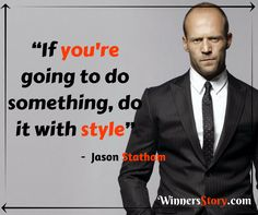 """""""If you're going to do something, do it with style"""" - Jason Statham WinnersStory.com #JasonStatham #WinnersStory #MotivationalQuotes #InspirationalQuotes #successquotes Inspirational Quotes With Images, Motivational Quotes For Success, Inspiring Quotes About Life, Positive Quotes, Bond Quotes, True Quotes, Best Business Quotes, Gentleman Quotes, Savage Quotes"""