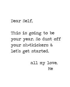 Dear #Self,  This is going to be your year. So dust off your shi*tkickers & let's get started.  All my love,  Me
