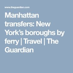 Manhattan transfers: New York's boroughs by ferry | Travel | The Guardian