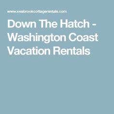 Down The Hatch - Washington Coast Vacation Rentals