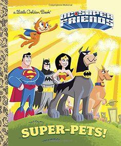 Super-Pets! (DC Super Friends) (Little Golden Book) – Books for Kids