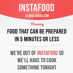 """Instafood"" means ""food that can be prepared in five minutes or less."" Example: I told him many times to stop eating instafood, but he still eats it every day. Learning English can be fun! Visit our website: learzing.com"