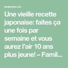 Une vieille recette japonaise: faites ça une fois par semaine et vous aurez l'air 10 ans plus jeune! – Family santé