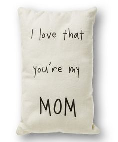 Another great find on #zulily! 'I Love That You're My Mom' Throw Pillow #zulilyfinds