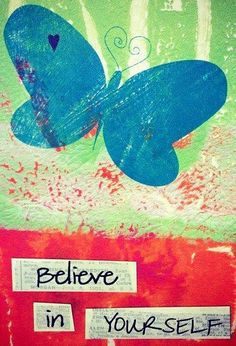 """Believe in yourself"" quote via Carol's Country Sunshine on Facebook"