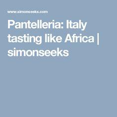 Pantelleria: Italy tasting like Africa   simonseeks